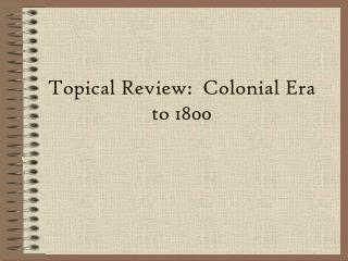 Topical Review:  Colonial Era to 1800