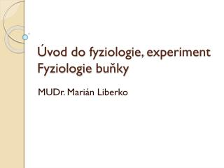 Úvod do  fyziologie , experiment Fyziologie buňky