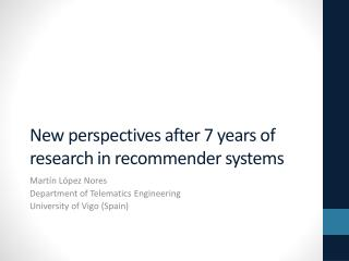 New  perspectives after  7  years of  research in  recommender systems