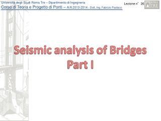 Seismic analysis  of  Bridges Part  I