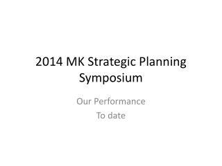 2014 MK Strategic Planning Symposium