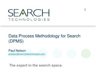 Data  Process Methodology for Search (DPMS) Paul Nelson pnelson@searchtechnologies