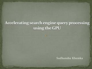 Accelerating search engine  query processing  using the GPU
