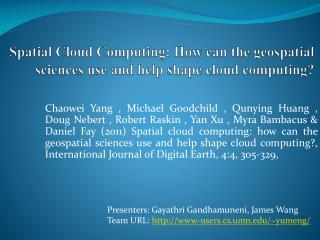 Spatial Cloud Computing:  How  can  the geospatial sciences  use and help  shape cloud  computing?