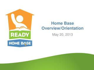 Home Base  Overview/Orientation