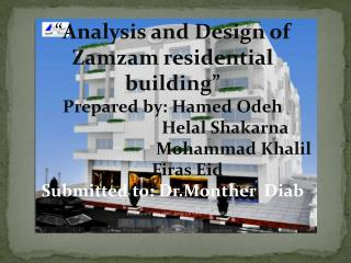 � Analysis and  Design of  Zamzam  residential  building� Prepared by:  Hamed Odeh Helal Shakarna