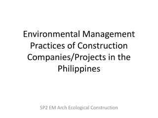 Environmental Management Practices of Construction Companies/Projects in the Philippines