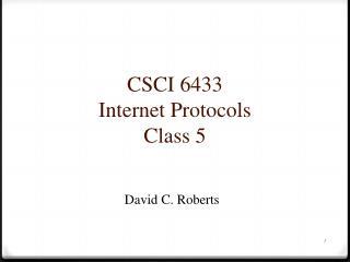 CSCI 6433 Internet Protocols Class 5