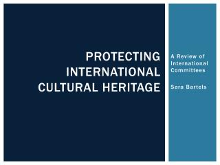 Protecting international cultural heritage
