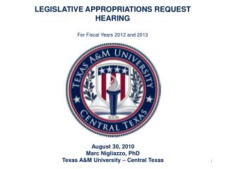 LEGISLATIVE APPROPRIATIONS REQUEST HEARING For Fiscal Years 2012 and 2013