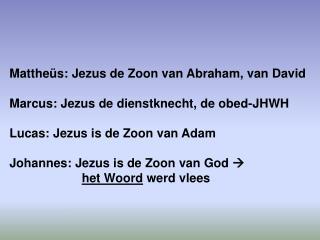 Mattheüs: Jezus de Zoon van Abraham, van David Marcus: Jezus de dienstknecht, de obed-JHWH