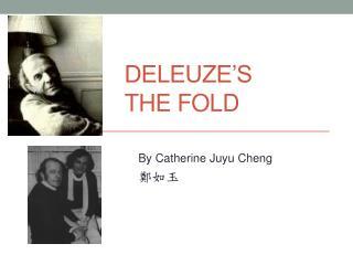 DELEUZE'S  THE FOLD