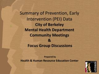 Summary of Prevention, Early Intervention PEI Data  City of Berkeley  Mental Health Department  Community Meetings   Foc