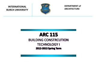 ARC 115 BUILDING CONSTRCUTION TECHNOLOGY I 201 2 -201 3 Spring Term