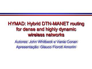 HYMAD: Hybrid DTN-MANET routing for dense and  highly dynamic  wireless networks