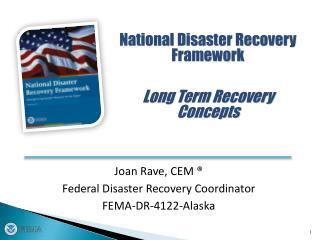 Joan Rave, CEM  ® Federal  Disaster Recovery Coordinator FEMA-DR-4122-Alaska