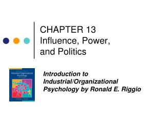 CHAPTER 13 Influence, Power,  and Politics