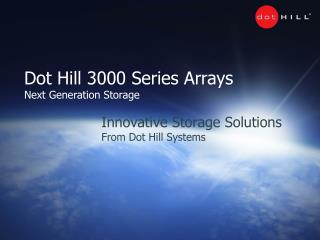 Innovative Storage Solutions  From Dot Hill Systems