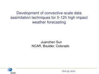 Juanzhen Sun NCAR , Boulder,  Colorado