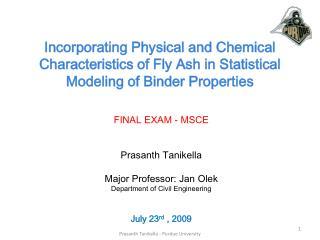 FINAL EXAM - MSCE Prasanth Tanikella Major Professor: Jan  Olek Department of Civil Engineering