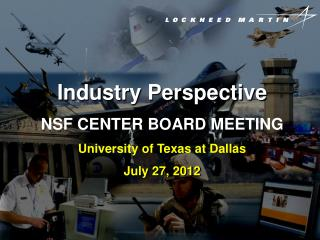 Industry Perspective NSF CENTER BOARD  MEETING University  of Texas at  Dallas July  27, 2012