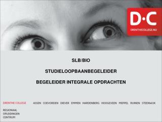SLB/BIO STUDIELOOPBAANBEGELEIDER BEGELEIDER  INTEGRALE  OPDRACHTEN