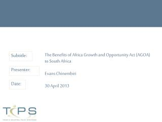 The Benefits of Africa Growth and Opportunity Act (AGOA) to South Africa Evans Chinembiri