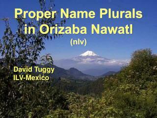 Proper Name Plurals in Orizaba  Nawatl ( nlv )