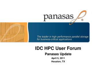 IDC HPC User Forum Panasas Update April 5, 2011 Houston, TX