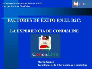 FACTORES DE  XITO EN EL B2C:  LA EXPERIENCIA DE CONDISLINE