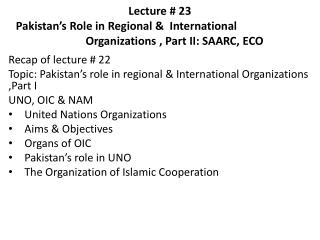 Recap of lecture # 22 Topic: Pakistan's role in regional & International Organizations ,Part I