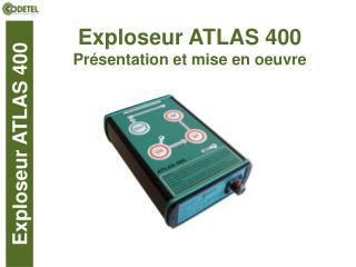 Exploseur ATLAS 400 Pr sentation et mise en oeuvre