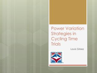 Power Variation Strategies in Cycling Time Trials
