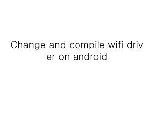 Change and compile  wifi  driver on android