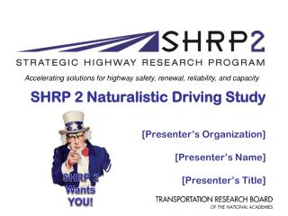 SHRP 2 Naturalistic  Driving Study [Presenter's Organization]  [Presenter's Name]