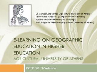 E-LEARNING ON GEOGRAPHIC EDUCATION IN HIGHER EDUCATION Agricultural university of  athens