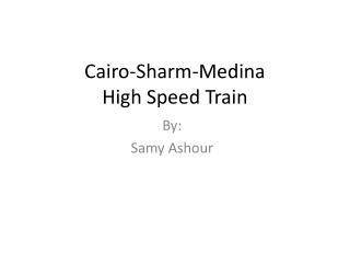 Cairo-Sharm-Medina  High Speed Train