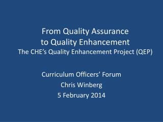 From Quality Assurance  to Quality Enhancement The CHE's Quality Enhancement Project (QEP)
