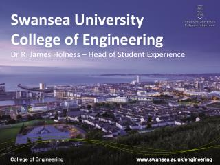 Swansea University  College of Engineering Dr R.  James Holness – Head of Student Experience