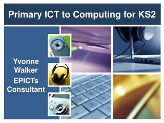 Primary ICT to  Computing for KS2