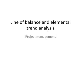 Line of balance and elemental trend analysis