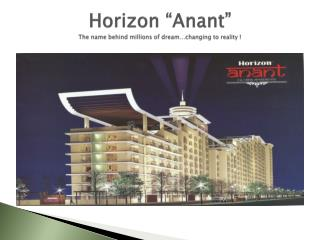 "Horizon "" Anant "" The name behind millions of dream…changing to reality !"
