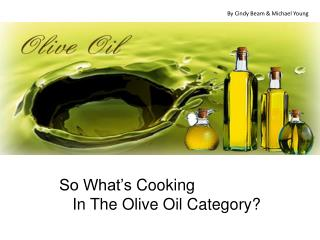 So What's  C ooking     In  T he Olive Oil Category?