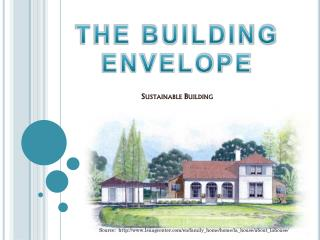 THE BUILDING ENVELOPE Sustainable Building