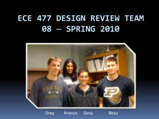 ECE 477 Design Review Team 08    Spring 2010