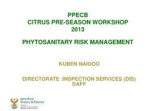 PPECB  CITRUS PRE-SEASON WORKSHOP 2013 PHYTOSANITARY RISK MANAGEMENT