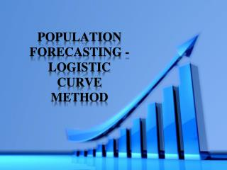 POPULATION FORECASTING - Logistic CURVE METHOD