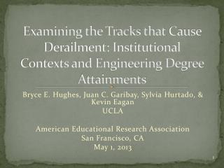 Bryce E. Hughes, Juan C. Garibay, Sylvia  Hurtado , & Kevin Eagan UCLA