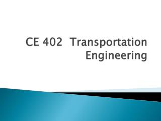 CE 402  Transportation Engineering