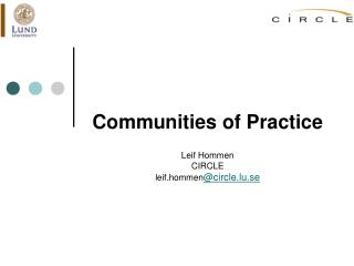 Communities of Practice   Leif Hommen CIRCLE  leif.hommencircle.lu.se